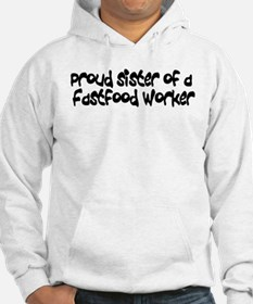 Proud Sister of a FastFood Wo Hoodie