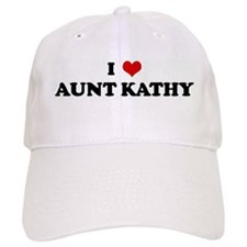 I Love AUNT KATHY Baseball Cap