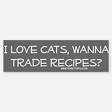 I Love Cats Trade Recipes Bumper Bumper Bumper Sticker