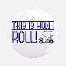 """This is how I roll 3.5"""" Button"""