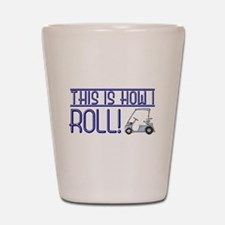 This is how I roll Shot Glass