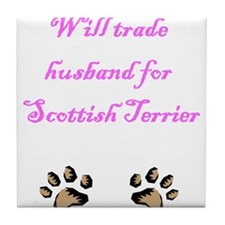 Will Trade Husband For Scottish Terrier Tile Coast
