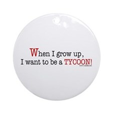 ... a tycoon Ornament (Round)