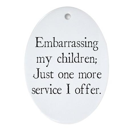 Embarrassing My Children Oval Ornament