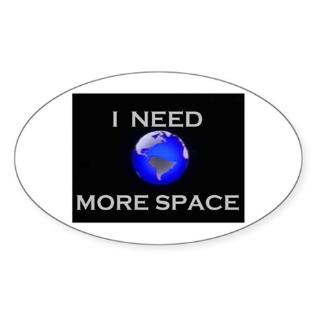 NEED MORE SPACE Oval Sticker