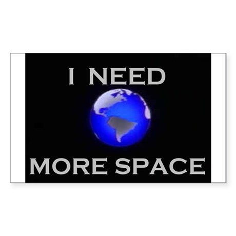 NEED MORE SPACE Rectangle Sticker