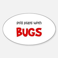 Still Plays With Bugs Oval Decal
