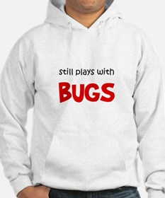 Still Plays With Bugs Hoodie