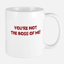 YOURE NOT THE BOSS OF ME! Mug