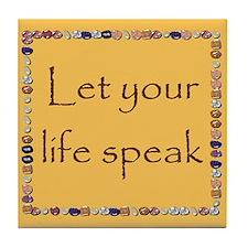 LET YOUR LIFE SPEAK Tile Coaster