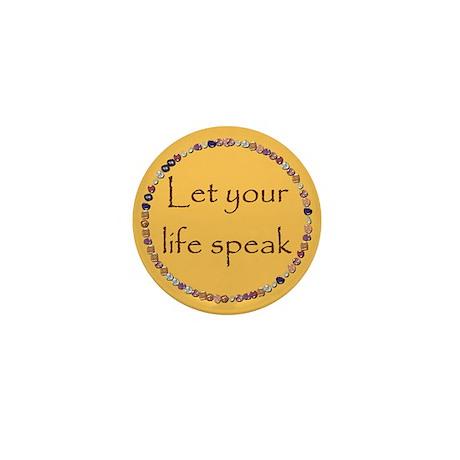 LET YOUR LIFE SPEAK Mini Button