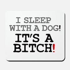 I SLEEP WITH A DOG! Mousepad