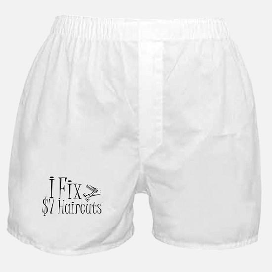 I Fix $7 Haircuts Boxer Shorts