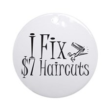I Fix $7 Haircuts Ornament (Round)
