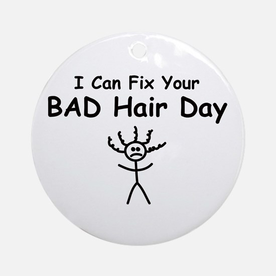 I Can Fix Your BAD Hair Day Ornament (Round)