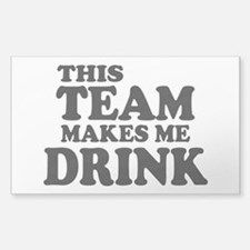 This Team Makes Me Drink Decal