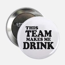 "This Team Makes Me Drink 2.25"" Button"