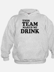 This Team Makes Me Drink Hoodie