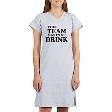 This Team Makes Me Drink Women's Nightshirt