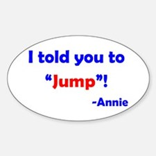 Told You to Jump Sticker (Oval)