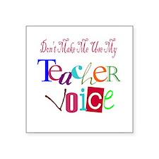 Don't Make Me Use My Teacher Voice Sticker