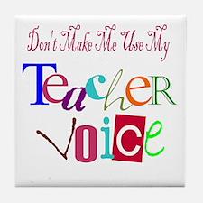 Don't Make Me Use My Teacher Voice Tile Coaster