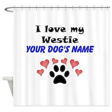 Custom I Love My Westie Shower Curtain