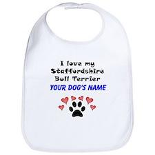 Custom I Love My Staffordshire Bull Terrier Bib