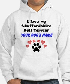 Custom I Love My Staffordshire Bull Terrier Hoodie