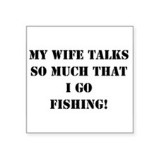 my wife talks so much that i go fishing Sticker