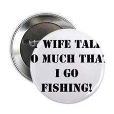"""my wife talks so much that i go fishing 2.25"""" Butt"""