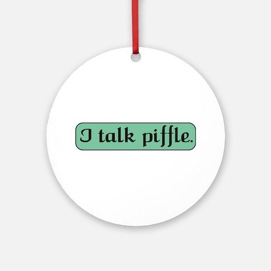 I Talk Piffle Ornament (Round)