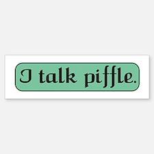 I Talk Piffle Bumper Bumper Bumper Sticker