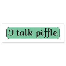 I Talk Piffle Bumper Bumper Sticker
