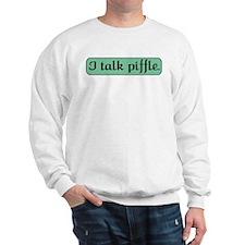 I Talk Piffle Sweatshirt