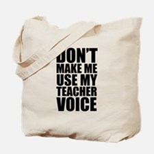 Don't Make Me Use My Teacher Voice Tote Bag