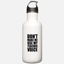 Don't Make Me Use My Teacher Voice Water Bottle