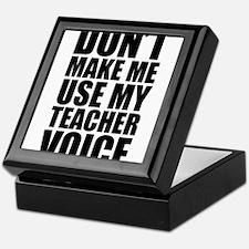 Don't Make Me Use My Teacher Voice Keepsake Box