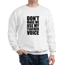 Don't Make Me Use My Teacher Voice Jumper
