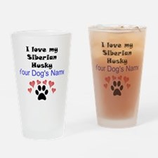 Custom I Love My Siberian Husky Drinking Glass