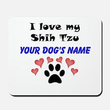 Custom I Love My Shih Tzu Mousepad