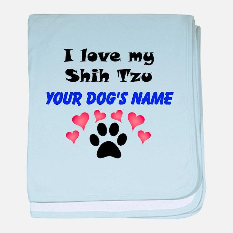 Custom I Love My Shih Tzu baby blanket
