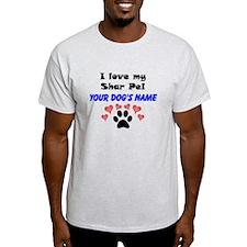 Custom I Love My Shar Pei T-Shirt