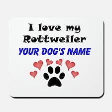 Custom I Love My Rottweiler Mousepad