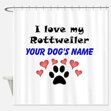 Custom I Love My Rottweiler Shower Curtain