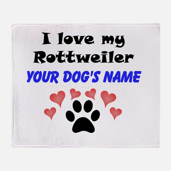Custom I Love My Rottweiler Throw Blanket
