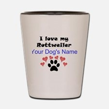 Custom I Love My Rottweiler Shot Glass