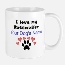 Custom I Love My Rottweiler Mug