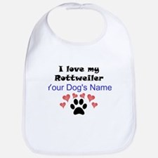 Custom I Love My Rottweiler Bib
