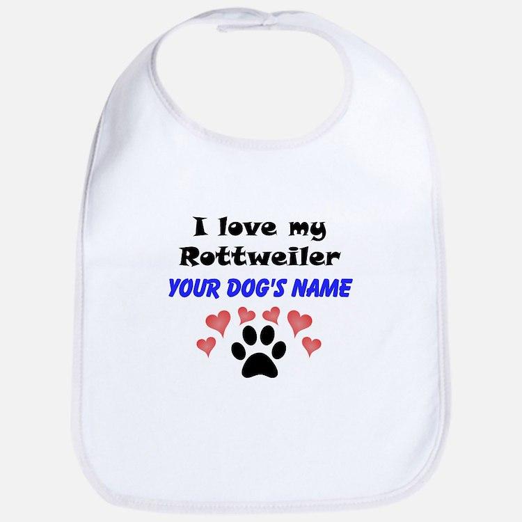Custom I Love My Rottweiler Bib